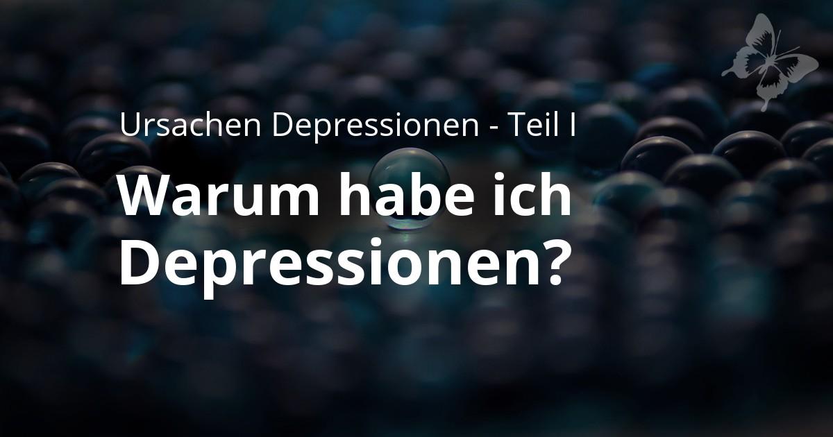 Warum habe ich Depressionen Teil I