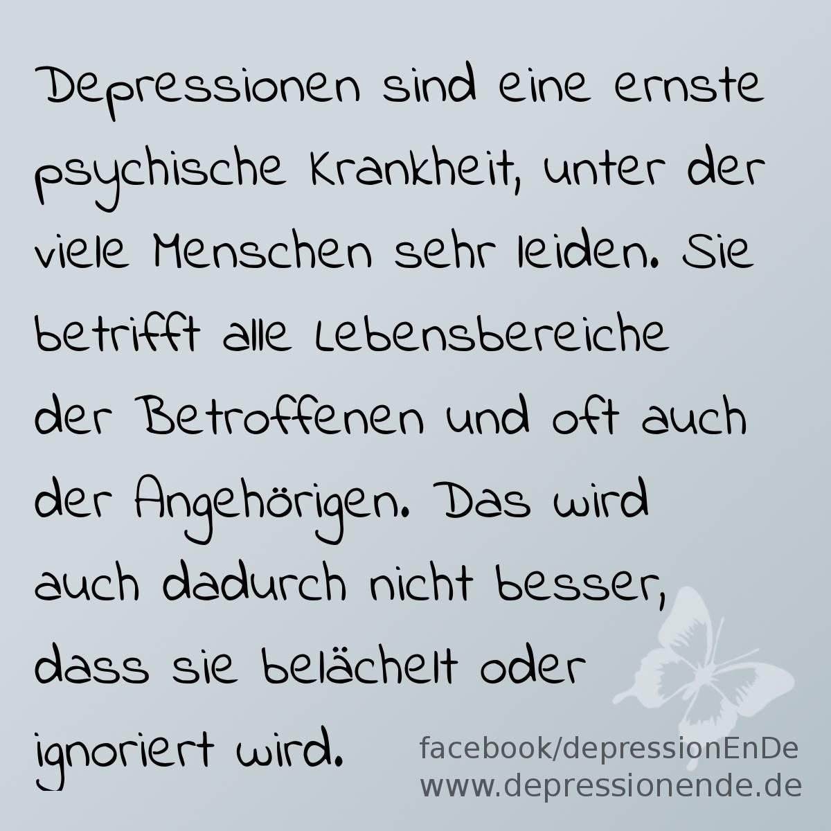 Spruchbild: Depressionen sind eine ernste psychische Krankheit, unter der viele Menschen sehr leiden. Sie betrifft alle Lebensbereiche der Betroffenen und oft auch der Angehörigen. Das wird auch dadurch nicht besser, dass sie belächelt oder ignoriert wird.