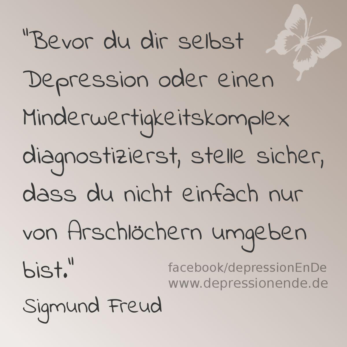 """Spruchbild - Bevor du dir selbst Depression oder einen Minderwertigkeitskomplex diagnostizierst, stelle sicher, dass du nicht einfach nur von Arschlöchern umgeben bist."""" Sigmund Freud"""