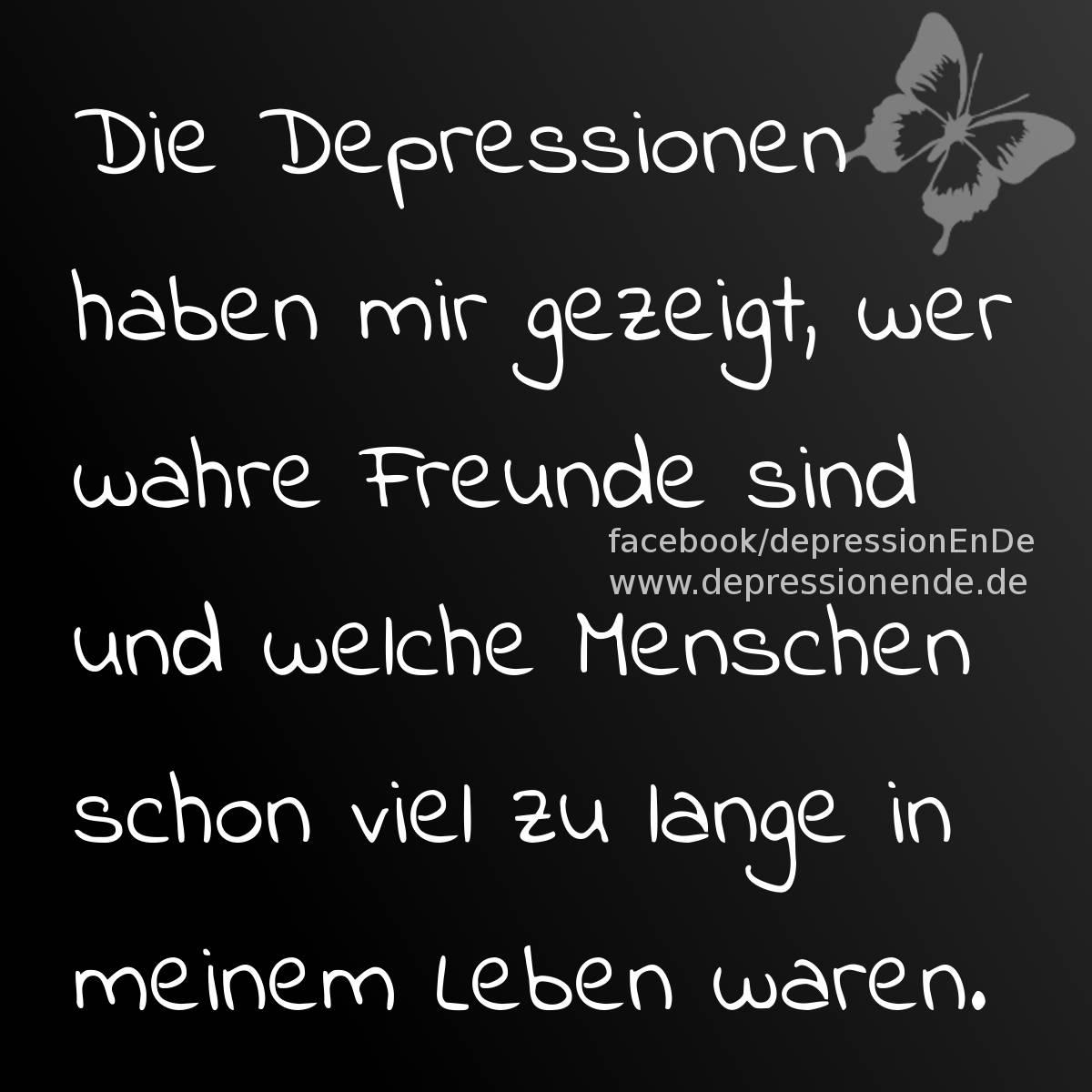 Spruchbild: Die Depressionen haben mir gezeigt wer wahre Freunde sind und welche Menschen schon viel zu lange in meinem Leben waren.